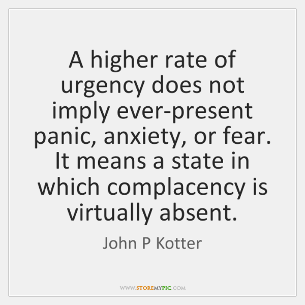 A higher rate of urgency does not imply ever-present panic, anxiety, or ...