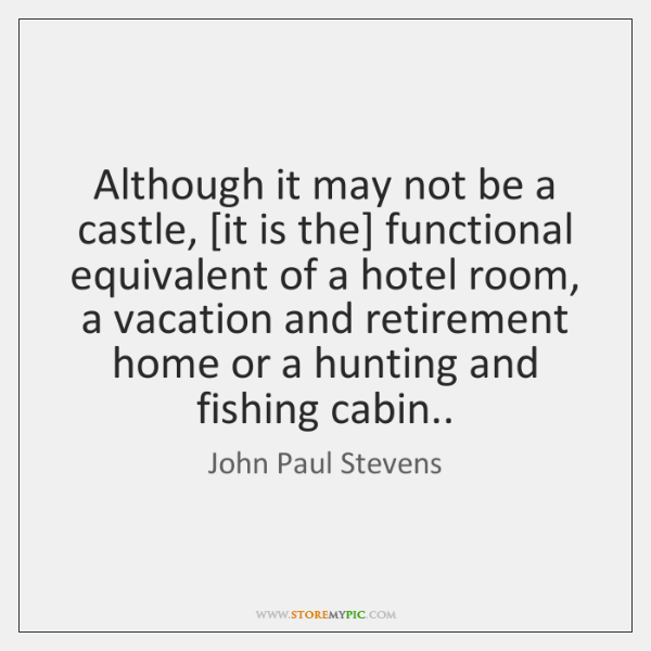 Although it may not be a castle, [it is the] functional equivalent ...