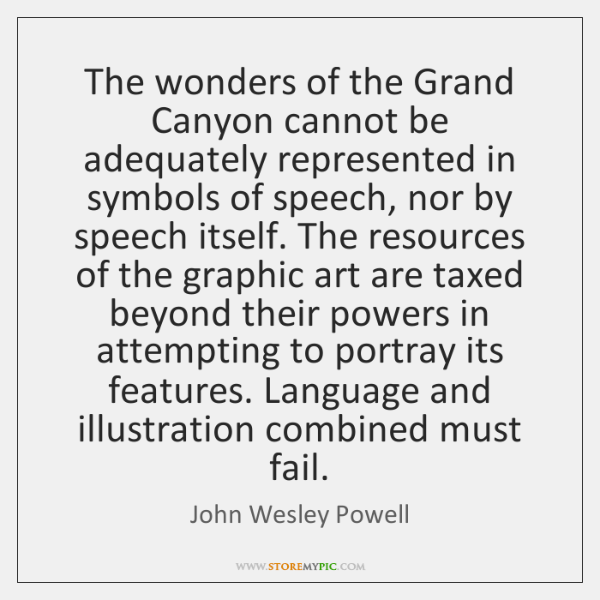 The wonders of the Grand Canyon cannot be adequately represented in symbols ...
