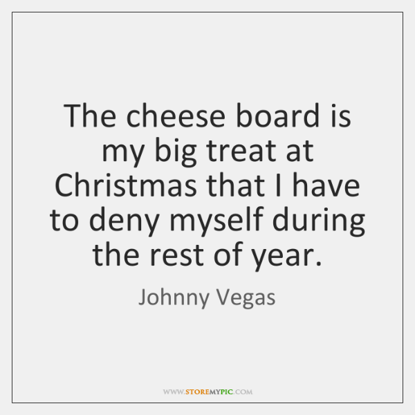 The cheese board is my big treat at Christmas that I have ...