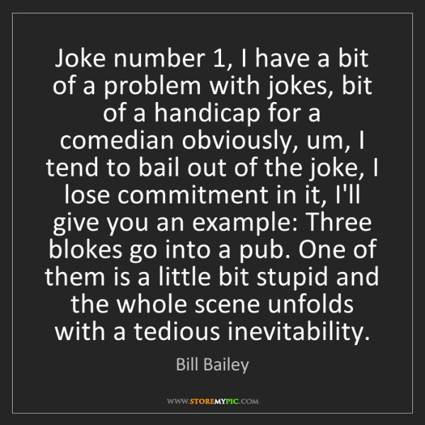 Bill Bailey: Joke number 1, I have a bit of a problem with jokes,...