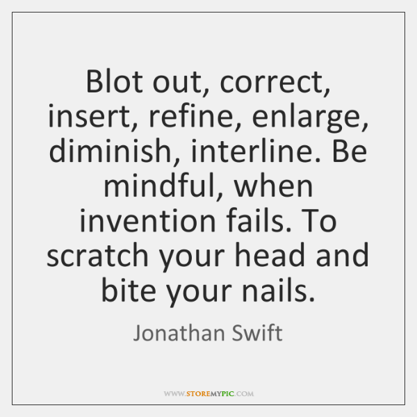 Blot out, correct, insert, refine, enlarge, diminish, interline. Be mindful, when invention ...