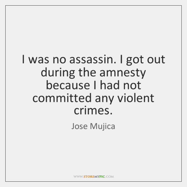 I was no assassin. I got out during the amnesty because I ...