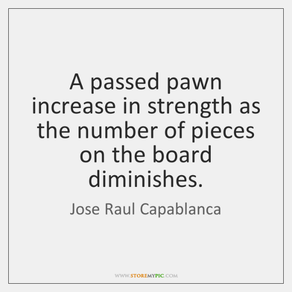 A passed pawn increase in strength as the number of pieces on ...