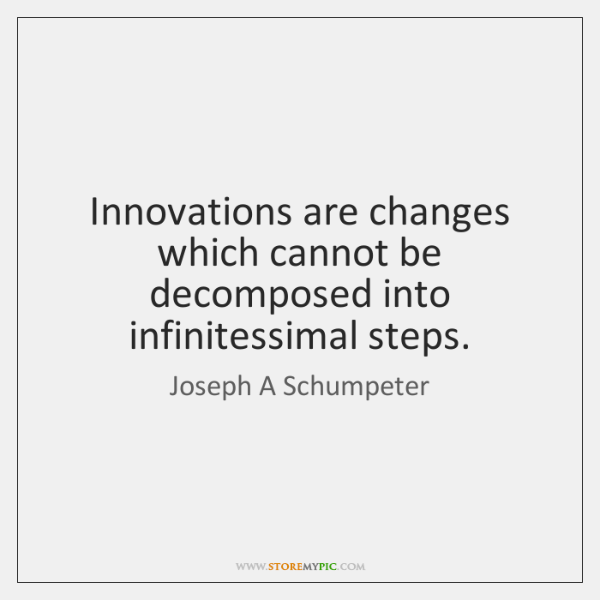 Innovations are changes which cannot be decomposed into infinitessimal steps.