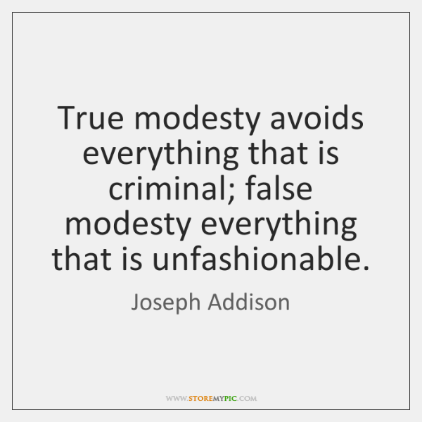True modesty avoids everything that is criminal; false modesty everything that is ...