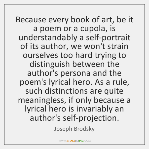Because every book of art, be it a poem or a cupola, ...