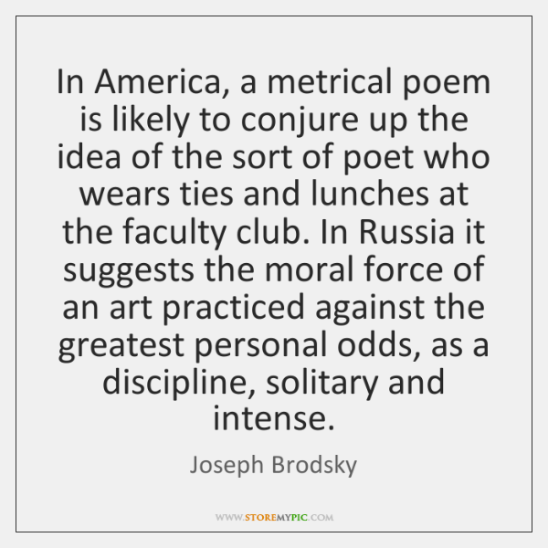 In America, a metrical poem is likely to conjure up the idea ...