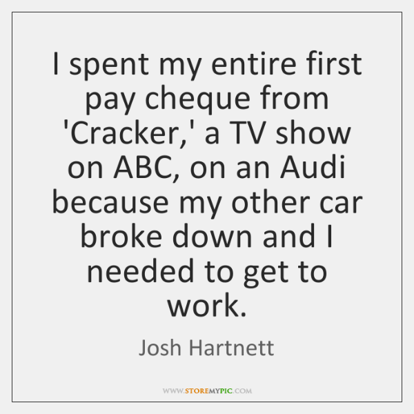 I spent my entire first pay cheque from 'Cracker,' a TV ...