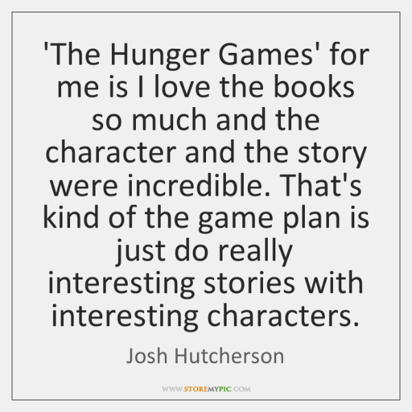 'The Hunger Games' for me is I love the books so much ...