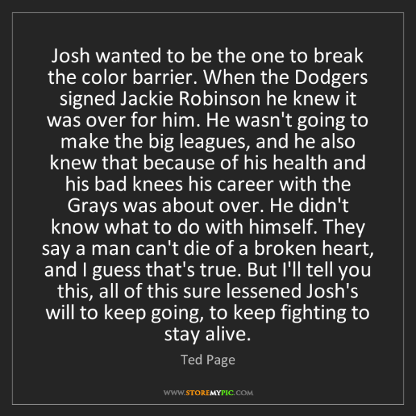 Ted Page: Josh wanted to be the one to break the color barrier....