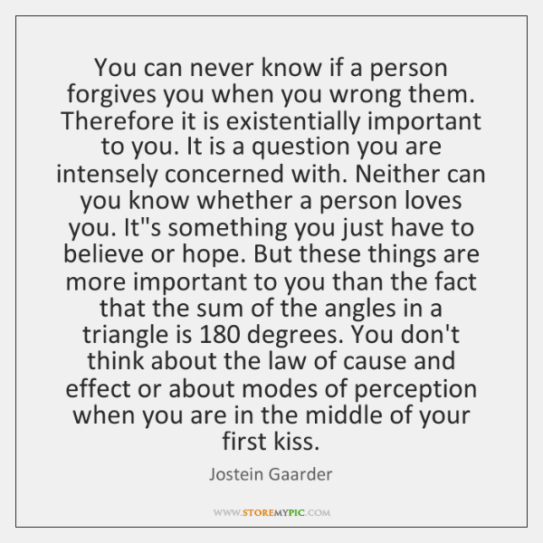 You can never know if a person forgives you when you wrong ...
