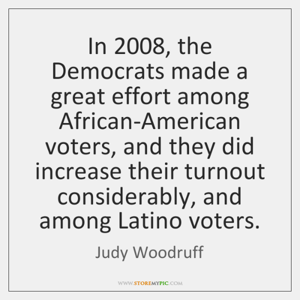 In 2008, the Democrats made a great effort among African-American voters, and they ...