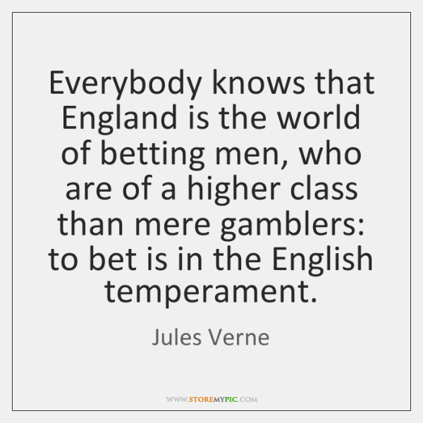 Everybody knows that England is the world of betting men, who are ...
