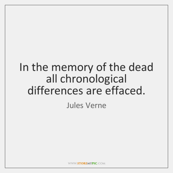 In the memory of the dead all chronological differences are effaced.