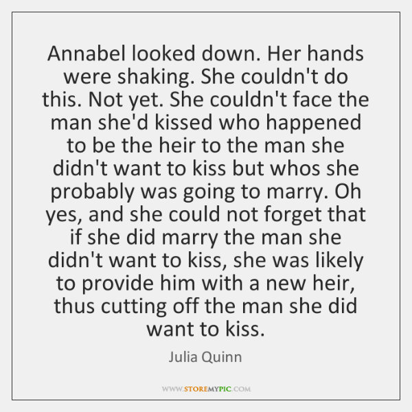 Annabel looked down. Her hands were shaking. She couldn't do this. Not ...