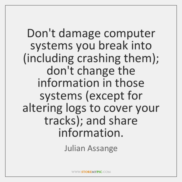 Don't damage computer systems you break into (including crashing them); don't change ...