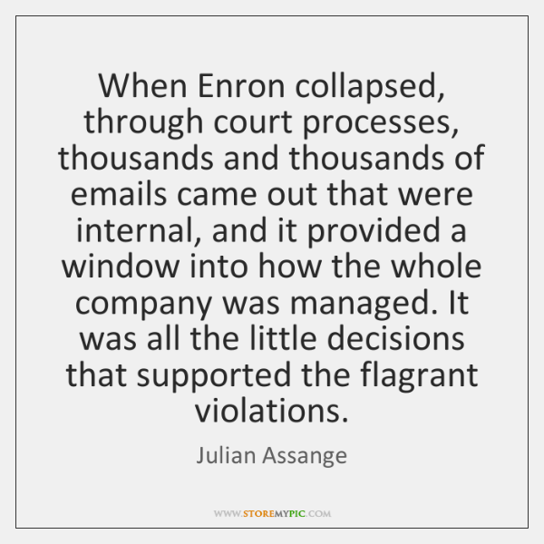 When Enron collapsed, through court processes, thousands and thousands of emails came ...