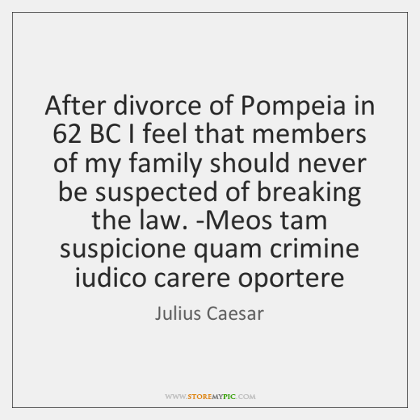 After divorce of Pompeia in 62 BC I feel that members of my ...