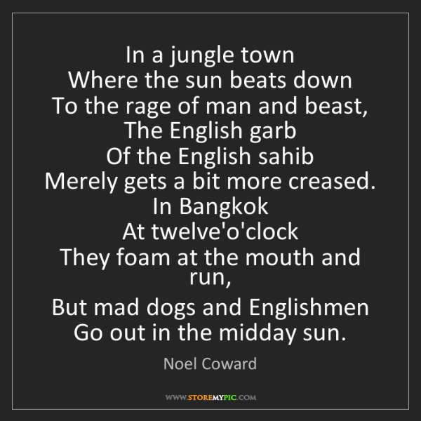 Noel Coward: In a jungle town   Where the sun beats down   To the...