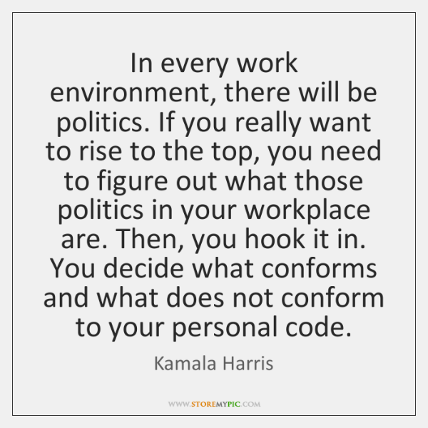 In Every Work Environment There Will Be Politics If You Really