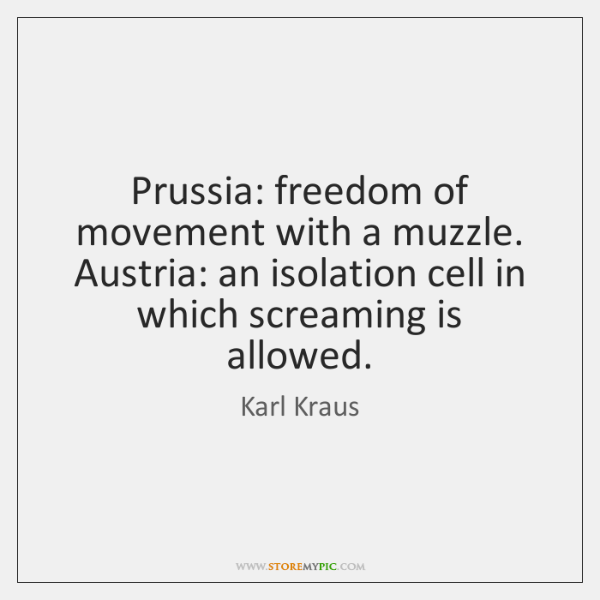 Prussia: freedom of movement with a muzzle. Austria: an isolation cell in ...