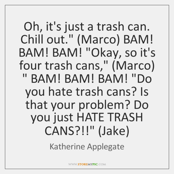 """Oh, it's just a trash can. Chill out."""" (Marco) BAM! BAM! BAM! """"..."""