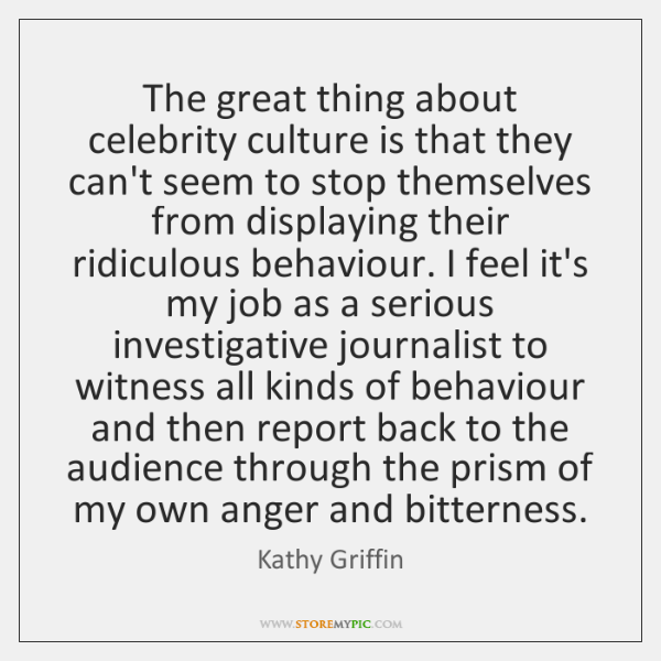 The great thing about celebrity culture is that they can't seem to ...