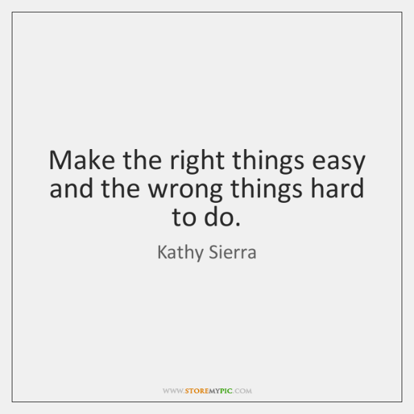 Make The Right Things Easy And The Wrong Things Hard To Do Storemypic