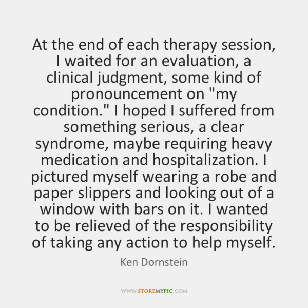 At the end of each therapy session, I waited for an evaluation, ...