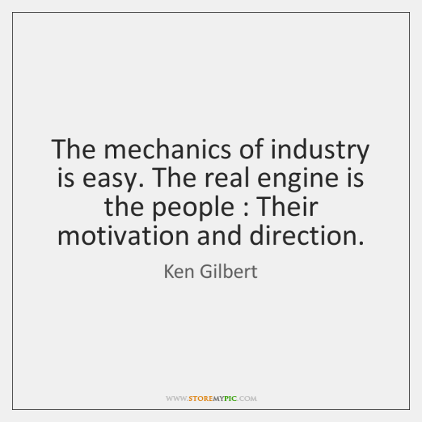 The mechanics of industry is easy. The real engine is the people : ...