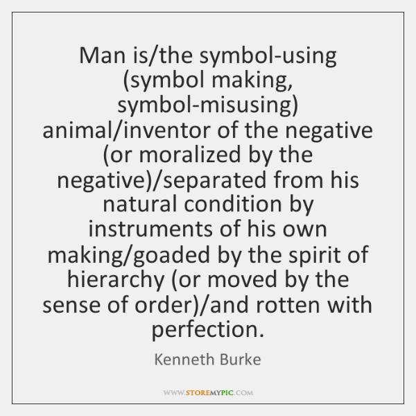 Man Isthe Symbol Using Symbol Making Symbol Misusing Animal