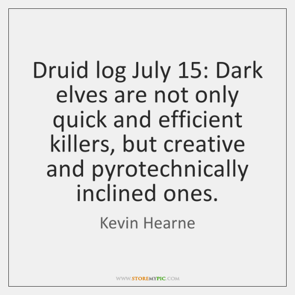 Druid log July 15: Dark elves are not only quick and efficient killers, ...