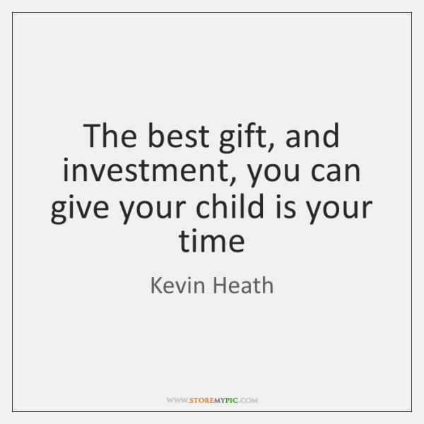 The best gift, and investment, you can give your child is your ...