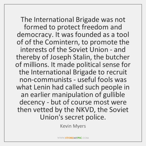 The International Brigade was not formed to protect freedom and democracy. It ...
