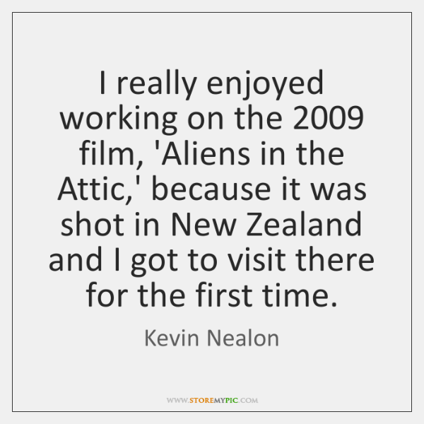 I really enjoyed working on the 2009 film, 'Aliens in the Attic,' ...