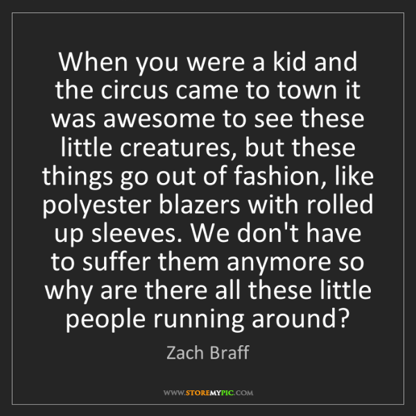 Zach Braff: When you were a kid and the circus came to town it was...