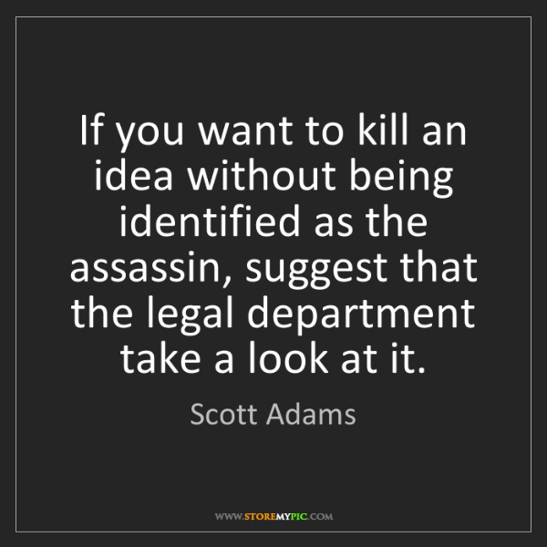 Scott Adams: If you want to kill an idea without being identified...