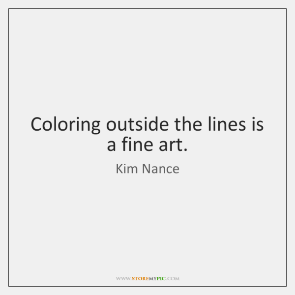 Coloring outside the lines is a fine art.