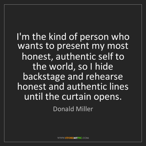 Donald Miller: I'm the kind of person who wants to present my most honest,...