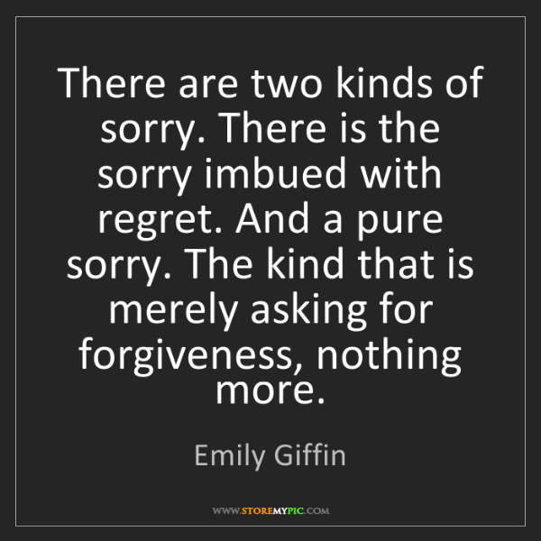 Emily Giffin: There are two kinds of sorry. There is the sorry imbued...