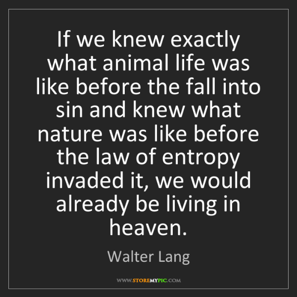 Walter Lang: If we knew exactly what animal life was like before the...