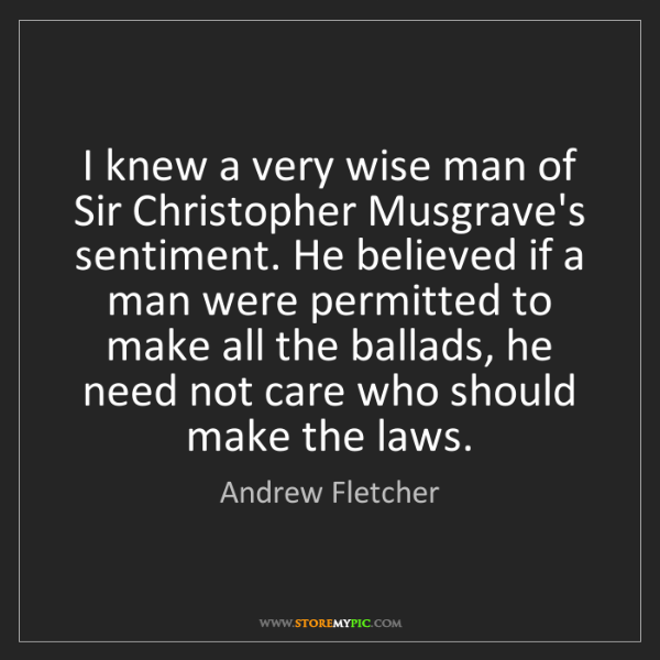 Andrew Fletcher: I knew a very wise man of Sir Christopher Musgrave's...