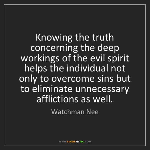 Watchman Nee: Knowing the truth concerning the deep workings of the...
