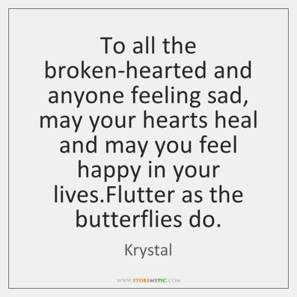 To all the broken-hearted and anyone feeling sad, may your hearts heal ...