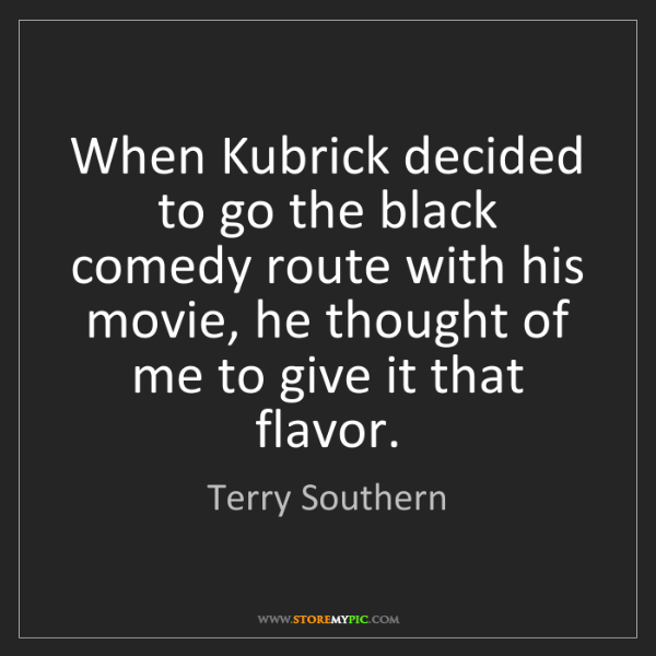 Terry Southern: When Kubrick decided to go the black comedy route with...