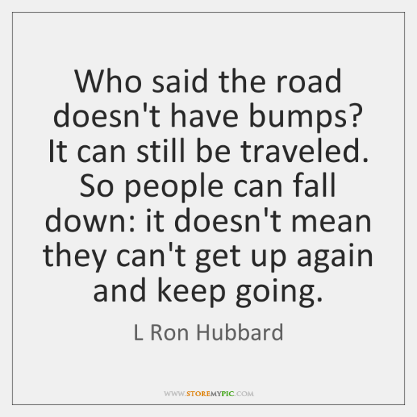 Who said the road doesn't have bumps? It can still be traveled. ...
