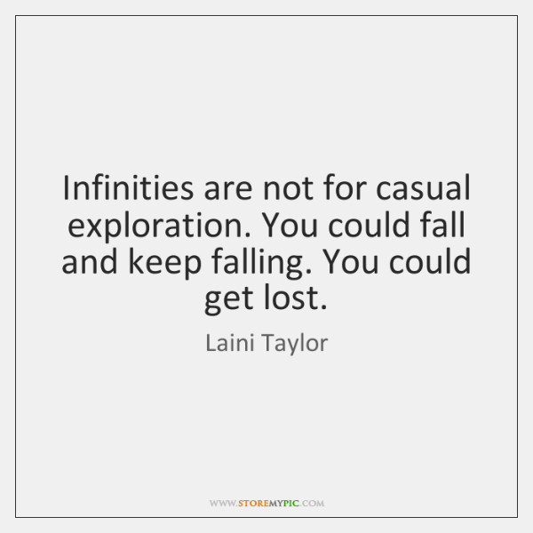 Infinities are not for casual exploration. You could fall and keep falling. ...