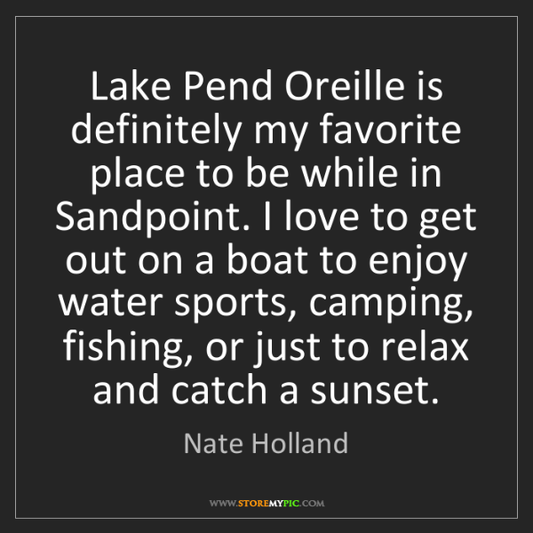 Nate Holland: Lake Pend Oreille is definitely my favorite place to...