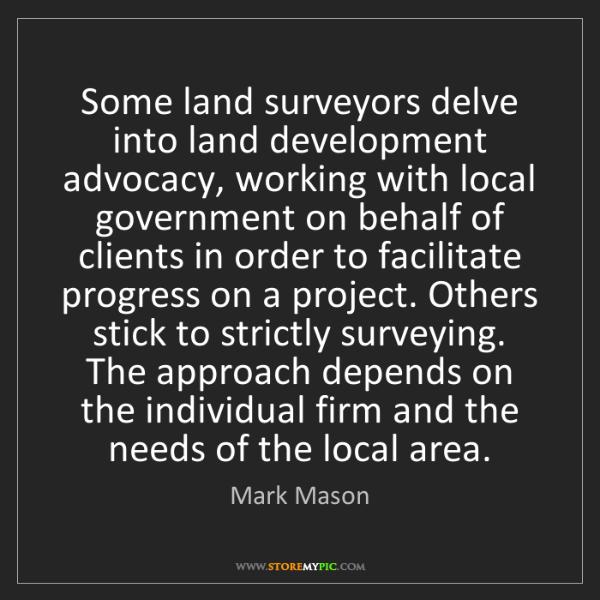 Mark Mason: Some land surveyors delve into land development advocacy,...